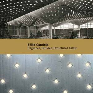 Félix Candela: Engineer, Builder, Structural Artist